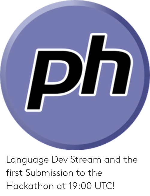 Utc, Dev, and Language: ph Language Dev Stream and the first Submission to the Hackathon at 19:00 UTC!