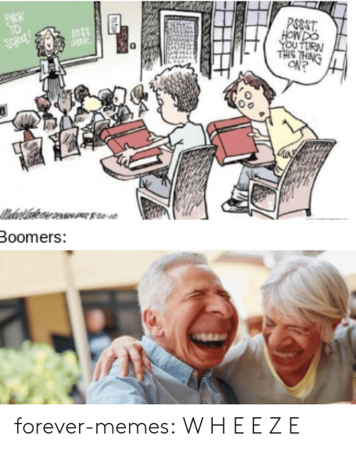 e class: PHCK  T0  PSOST  HOWDO  YOUTURN  THIS THING  CN?  Boomers: forever-memes:  W H E E Z E