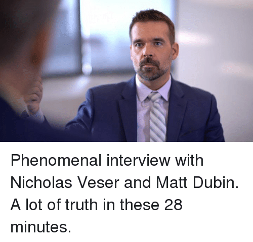 Memes, Phenomenal, and Truth: Phenomenal interview with Nicholas Veser and Matt Dubin. A lot of truth in these 28 minutes.