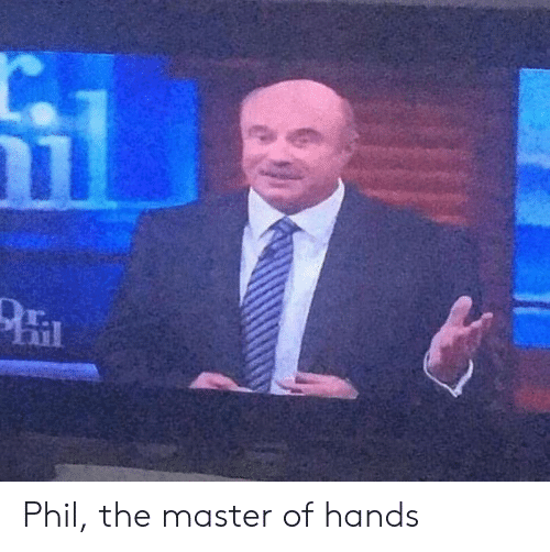 The Master, Master, and  Hands: Phil, the master of hands