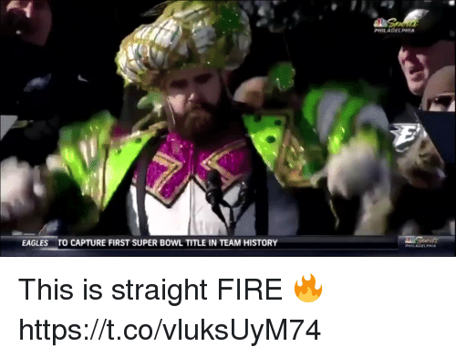 Fire, Football, and Nfl: PHILADELPHIA  EAGLESTO CAPTURE FIRST SUPER BOWL TITLE IN TEAM HISTORY This is straight FIRE 🔥   https://t.co/vluksUyM74