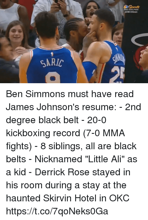 """Ali, Derrick Rose, and Memes: PHILADELPHIA  @NBCSSIxers  SARIC Ben Simmons must have read James Johnson's resume:  - 2nd degree black belt - 20-0 kickboxing record (7-0 MMA fights) - 8 siblings, all are black belts - Nicknamed """"Little Ali"""" as a kid - Derrick Rose stayed in his room during a stay at the haunted Skirvin Hotel in OKC https://t.co/7qoNeks0Ga"""