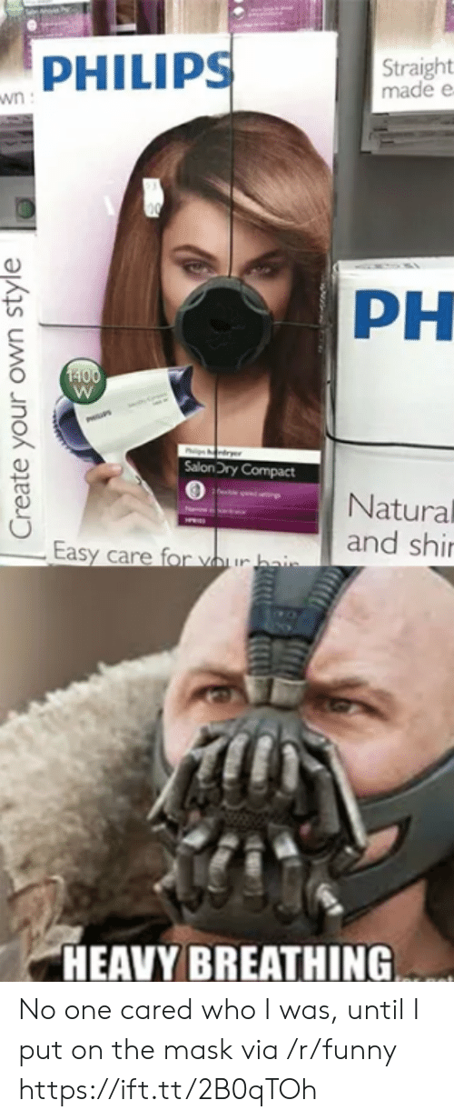 The Mask: PHILIPS  Straight  made e  PH  SalonDry Compact  Natural  and shi  HEAVY BREATHING No one cared who I was, until I put on the mask via /r/funny https://ift.tt/2B0qTOh