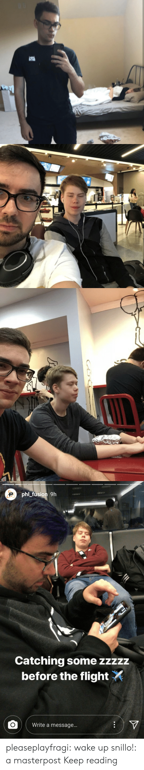 Tumblr, Blog, and Flight: phlL fusion 9h  Catching some zzzzz  before the flight  Write a message... pleaseplayfragi:  wake up snillo!: a masterpost Keep reading