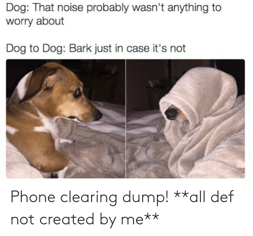 Phone: Phone clearing dump! **all def not created by me**