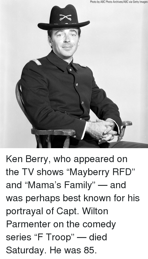 """troop: Photo by ABC Photo Archives/ABC via Getty Images Ken Berry, who appeared on the TV shows """"Mayberry RFD"""" and """"Mama's Family"""" — and was perhaps best known for his portrayal of Capt. Wilton Parmenter on the comedy series """"F Troop"""" — died Saturday. He was 85."""