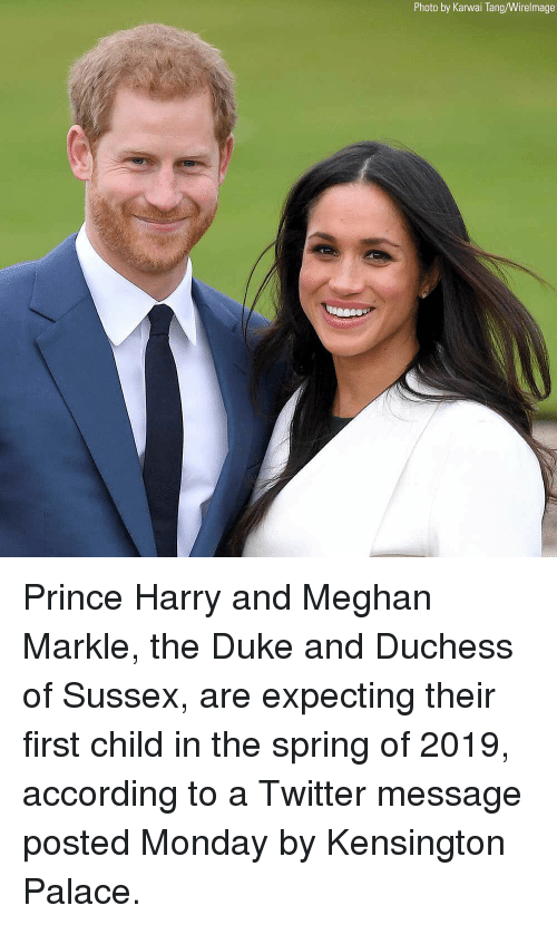 Memes, Prince, and Prince Harry: Photo by Karwai Tang/Wirelmage Prince Harry and Meghan Markle, the Duke and Duchess of Sussex, are expecting their first child in the spring of 2019, according to a Twitter message posted Monday by Kensington Palace.