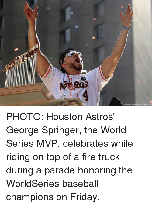 Baseball, Fire, and Friday: PHOTO: Houston Astros' George Springer, the World Series MVP, celebrates while riding on top of a fire truck during a parade honoring the WorldSeries baseball champions on Friday.