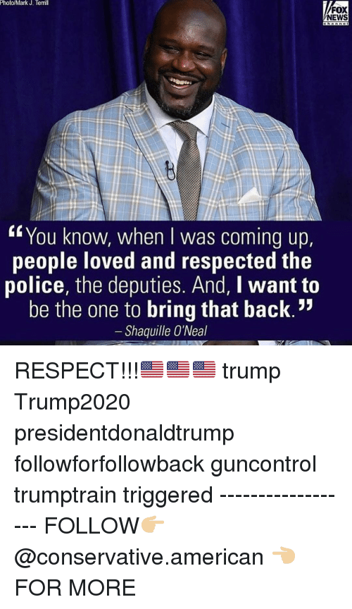 "Memes, News, and Police: Photo/Mark J. Terrill  FOX  NEWS  ennnne  ""You know, when I was coming up.  people loved and respected the  police, the deputies. And, I want to  be the one to bring that back.':  Shaquille O'Neal RESPECT!!!🇺🇸🇺🇸🇺🇸 trump Trump2020 presidentdonaldtrump followforfollowback guncontrol trumptrain triggered ------------------ FOLLOW👉🏼 @conservative.american 👈🏼 FOR MORE"