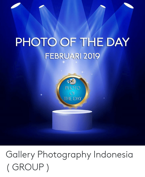 Februari: PHOTO OF THE DAY  FEBRUARI 2019  9  PHOTO  OF  THE DAY Gallery Photography Indonesia ( GROUP )