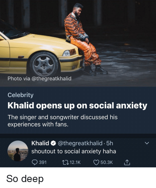 Khalid: Photo via @thegreatkhalid  Celebrity  Khalid opens up on social anxiety  The singer and songwriter discussed his  experiences with fans.  Khalid @thegreatkhalid -5h  shoutout to social anxiety haha  391 12.1K 50.3K So deep
