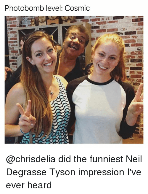 neile: Photobomb level: Cosmic @chrisdelia did the funniest Neil Degrasse Tyson impression I've ever heard