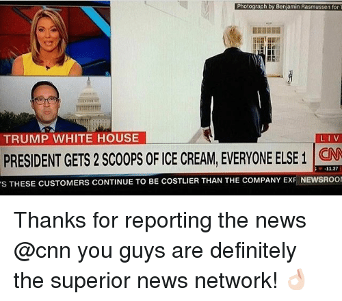 Benjamins: Photograph by Benjamin Rasmussen for T  TRUMP WHITE HOUSE  LIV  PRESIDENT GETS2 Scoops OFICE CREAM EVERYONE ELSE CNN  11.27  s THESE CUSTOMERS CONTINUE TO BE COSTLIER THAN THE COMPANY ExF NEWSROOI Thanks for reporting the news @cnn you guys are definitely the superior news network! 👌🏻