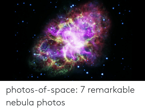 remarkable: photos-of-space:  7 remarkable nebula photos
