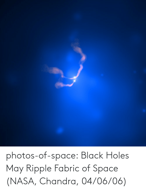 ripple: photos-of-space:  Black Holes May Ripple Fabric of Space (NASA, Chandra, 04/06/06)