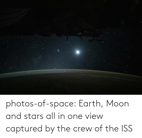 View: photos-of-space:  Earth, Moon and stars all in one view captured by the crew of the ISS