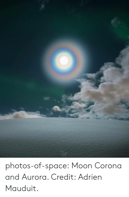 Tumblr, Blog, and Moon: photos-of-space:  Moon Corona and Aurora. Credit: Adrien Mauduit.