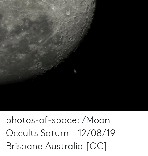brisbane: photos-of-space:  /Moon Occults Saturn - 12/08/19 - Brisbane Australia [OC]