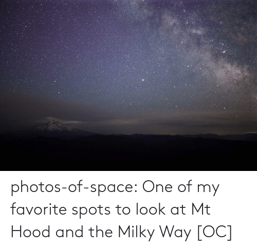 my favorite: photos-of-space:  One of my favorite spots to look at Mt Hood and the Milky Way [OC]