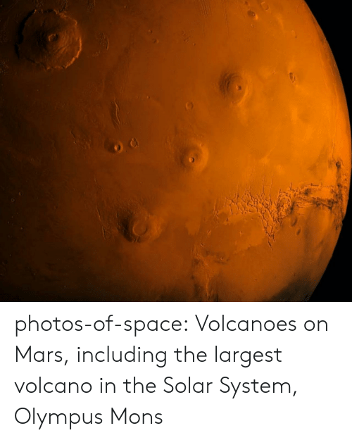 Volcano: photos-of-space:  Volcanoes on Mars, including the largest volcano in the Solar System, Olympus Mons