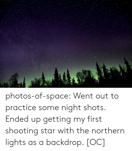 Tumblr, Blog, and Space: photos-of-space:  Went out to practice some night shots. Ended up getting my first shooting star with the northern lights as a backdrop. [OC]