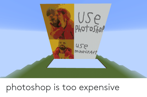 Too Expensive: photoshop is too expensive