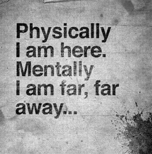 Iam, Away, and Here: Physically  iam here  Mentally  I am far, far  away.