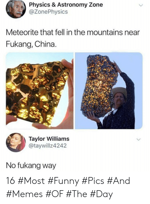 Funny, Memes, and China: Physics & Astronomy Zone  @ZonePhysics  Meteorite that fell in the mountains near  Fukang, China.  Taylor Williams  @taywillz4242  No fukang way 16 #Most #Funny #Pics #And #Memes #OF #The #Day
