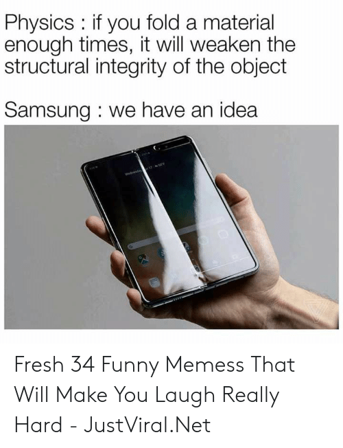 Integrity: Physics : if you fold a material  enough times, it will weaken the  structural integrity of the object  Samsung: we have an idea Fresh 34 Funny Memess That Will Make You Laugh Really Hard - JustViral.Net