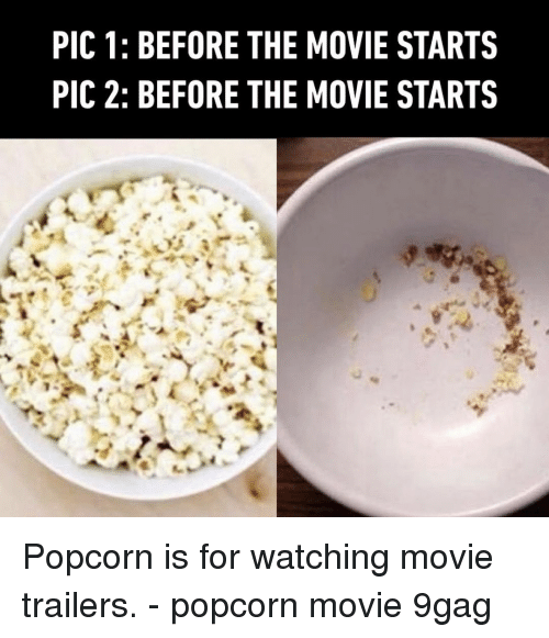9gag, Memes, and Movie: PIC 1: BEFORE THE MOVIE STARTS  PIC 2: BEFORE THE MOVIE STARTS Popcorn is for watching movie trailers.⠀ -⠀ popcorn movie 9gag