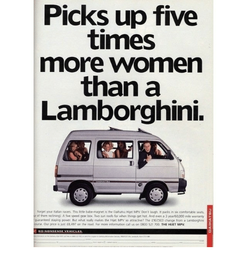daihatsu: Picks up five  times  more women  than a  Lamborghini.  Forget your talian racers This little babe magnet is the Daihatsu Hiet MPV Don't laugh It packs in six comfortable seats,  r of them reclining. A five speed gear box Two sun roofs for when things get hot And even a 3 year/60.000 mile warranty  Our price is just £8,497 on the road. For more information call us on 0800 521 700. THE HUET MPV
