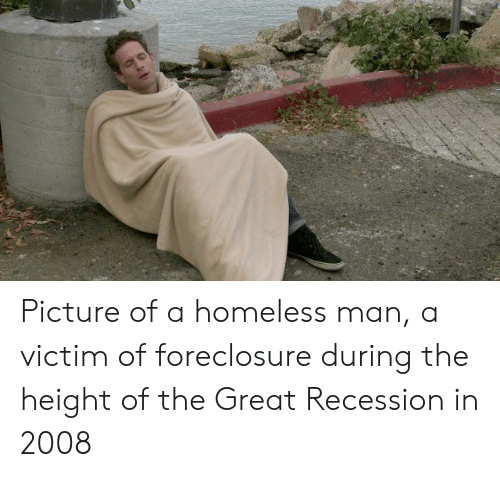 Homeless, Man, and Great Recession: Picture of a homeless man, a victim of foreclosure during the height of the Great Recession in 2008