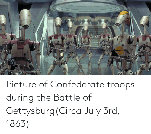 Confederate: Picture of Confederate troops during the Battle of Gettysburg(Circa July 3rd, 1863)