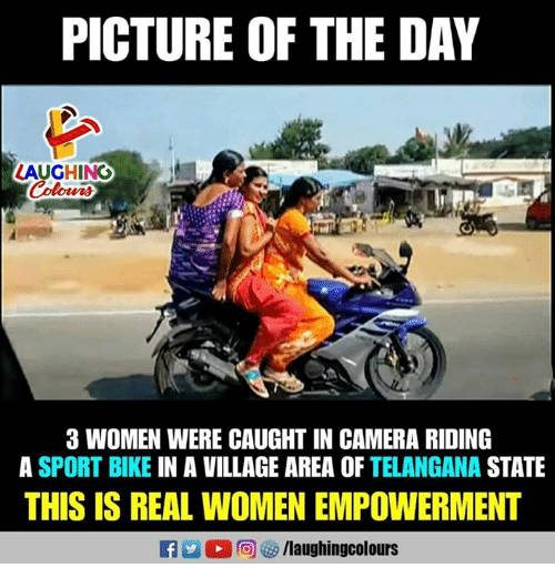 3 women: PICTURE OF THE DAY  LAUGHINO  3 WOMEN WERE CAUGHT IN CAMERA RIDING  A SPORT BIKE IN A VILLAGE AREA OF TELANGANA STATE  THIS IS REAL WOMEN EMPOWERMENT