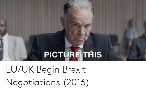 Brexit, Picture, and Picture This: PICTURE THIS EU/UK Begin Brexit Negotiations (2016)