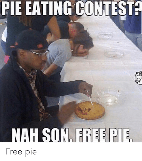 Free, Pie, and Son: PIE EATING CONTEST?  NAH SON. FREE PIE Free pie