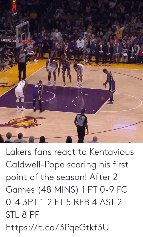 0 9: piey  LAKERS.CO  UOS S  40 Lakers fans react to Kentavious Caldwell-Pope scoring his first point of the season!   After 2 Games (48 MINS) 1 PT  0-9 FG 0-4 3PT 1-2 FT 5 REB 4 AST 2 STL 8 PF https://t.co/3PqeGtkf3U