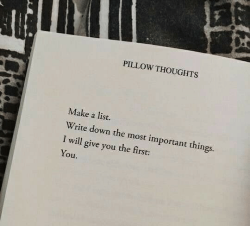 important things: PILLOW THOUGHTS  Make a list.  Write down the most important things.  I will give you the first:  You.