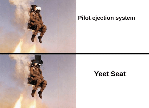 Seat, System, and Pilot: Pilot ejection system  Yeet Seat