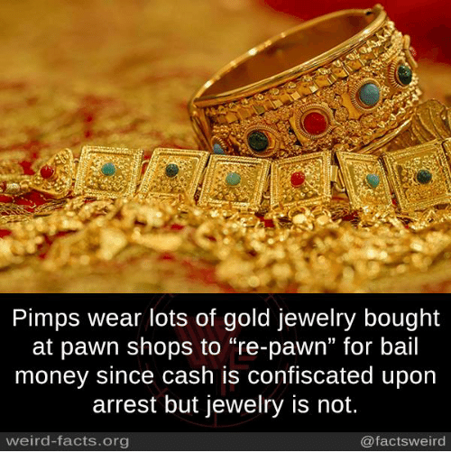 """Facts, Memes, and Money: Pimps wear lots of gold jewelry bought  at pawn shops to """"re-pawn"""" for bail  money since cash is confiscated upon  arrest but jewelry is not.  weird-facts.org  @facts weird"""