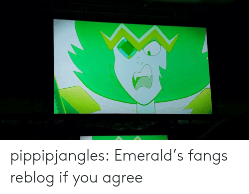 Tumblr, Blog, and Com: pippipjangles:  Emerald's fangs reblog if you agree