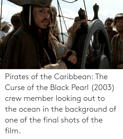 pirates of the caribbean: Pirates of the Caribbean: The Curse of the Black Pearl (2003) crew member looking out to the ocean in the background of one of the final shots of the film.