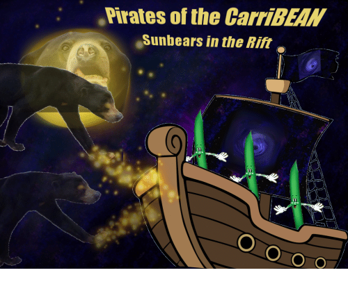 Pirates, Rift, and Pirates of the Carribean: Pirates of the CarriBEAN  Sunbears in the Rift