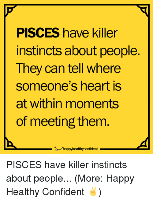 Happy, Heart, and Pisces: PISCES have killer  instincts about people.  They can tell where  someone's heart is  at within moments  of meeting them  happyhealthyconfident PISCES have killer instincts about people...  (More: Happy Healthy Confident ✌️)