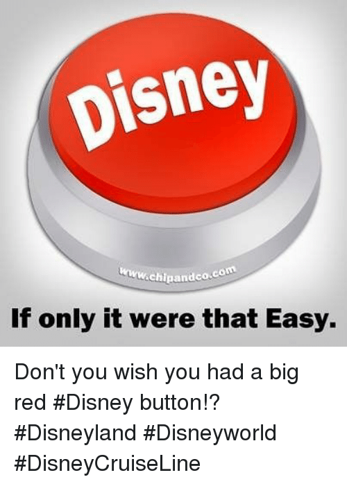 Big Red: pisney  Chipandco.com  If only it were that Easy. Don't you wish you had a big red #Disney button!? #Disneyland #Disneyworld #DisneyCruiseLine