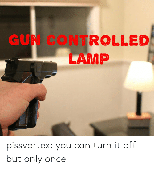 Only: pissvortex: you can turn it off but only once