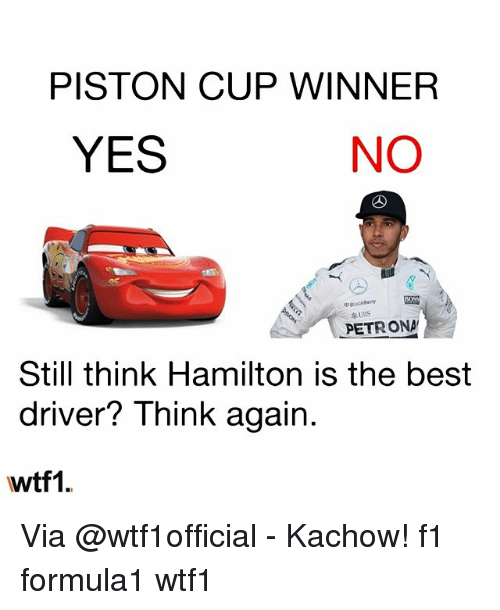 piston: PISTON CUP WINNER  YES  NO  pckBerry  UBS  PETRONA  Still think Hamilton is the best  driver? Think again  wtf1. Via @wtf1official - Kachow! f1 formula1 wtf1