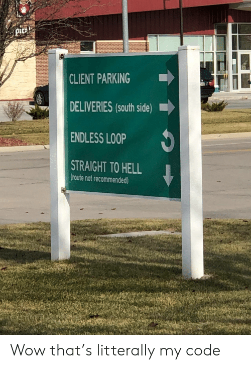 Wow, Hell, and Code: pitai  CLIENT PARKING  DELIVERIES (South side)  ENDLESS LOOP  STRAIGHT TO HELL  (route not recommended) Wow that's litterally my code