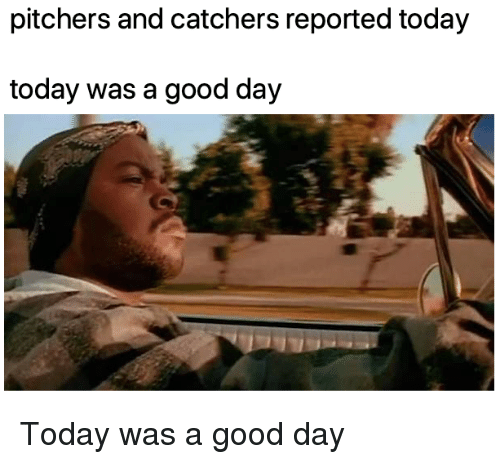 Mlb, Good, and Today: pitchers and catchers reported today  today was a good day Today was a good day