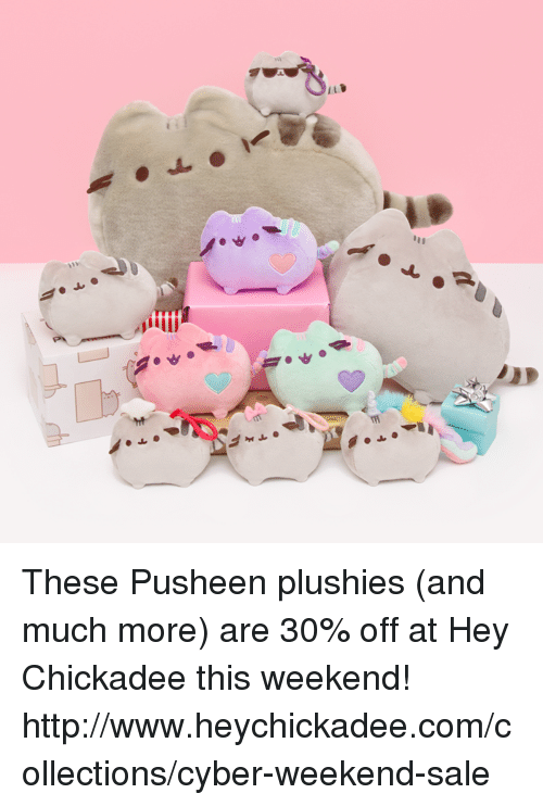 Pusheens: pitti These Pusheen plushies (and much more) are 30% off at Hey Chickadee this weekend! http://www.heychickadee.com/collections/cyber-weekend-sale